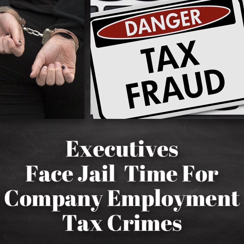 Business Leaders Serve Jail Time For Employment Tax Crimes